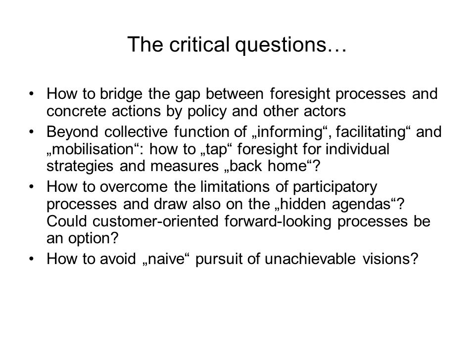 The critical questions… How to bridge the gap between foresight processes and concrete actions by policy and other actors Beyond collective function o