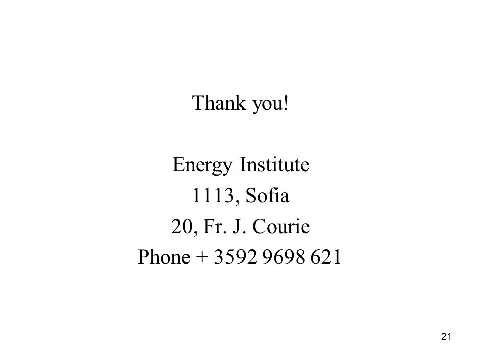 21 Thank you! Energy Institute 1113, Sofia 20, Fr. J. Courie Phone + 3592 9698 621
