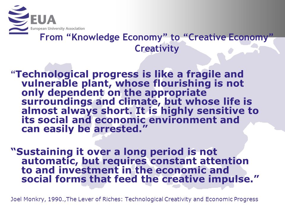 From Knowledge Economy to Creative Economy Creativity Technological progress is like a fragile and vulnerable plant, whose flourishing is not only dependent on the appropriate surroundings and climate, but whose life is almost always short.