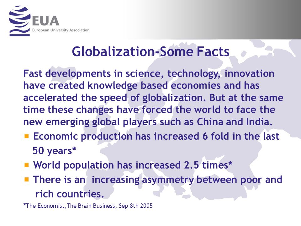Globalization-Some Facts Fast developments in science, technology, innovation have created knowledge based economies and has accelerated the speed of globalization.