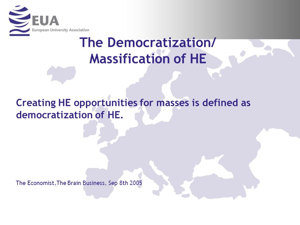 The Democratization/ Massification of HE Creating HE opportunities for masses is defined as democratization of HE.