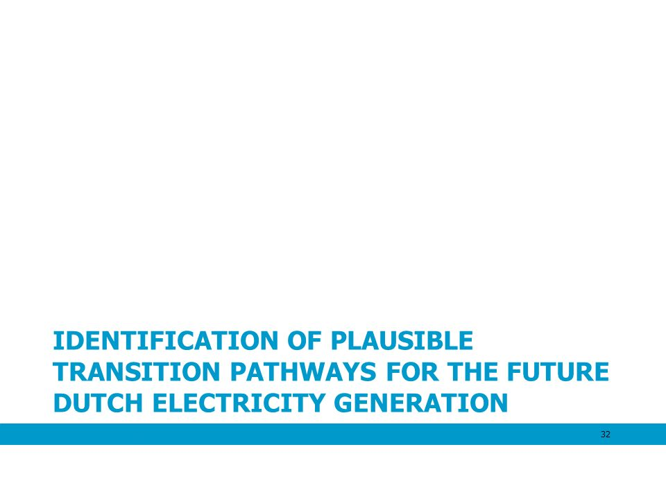 IDENTIFICATION OF PLAUSIBLE TRANSITION PATHWAYS FOR THE FUTURE DUTCH ELECTRICITY GENERATION SYSTEM 32