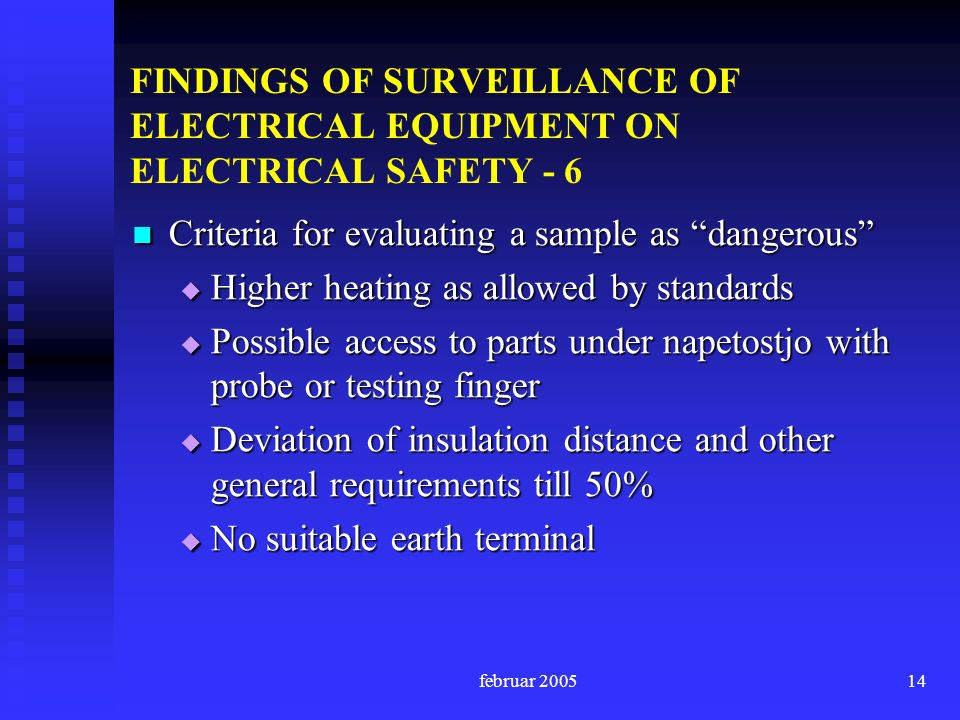 februar FINDINGS OF SURVEILLANCE OF ELECTRICAL EQUIPMENT ON ELECTRICAL SAFETY - 6 Criteria for evaluating a sample as dangerous Criteria for evaluating a sample as dangerous Higher heating as allowed by standards Higher heating as allowed by standards Possible access to parts under napetostjo with probe or testing finger Possible access to parts under napetostjo with probe or testing finger Deviation of insulation distance and other general requirements till 50% Deviation of insulation distance and other general requirements till 50% No suitable earth terminal No suitable earth terminal