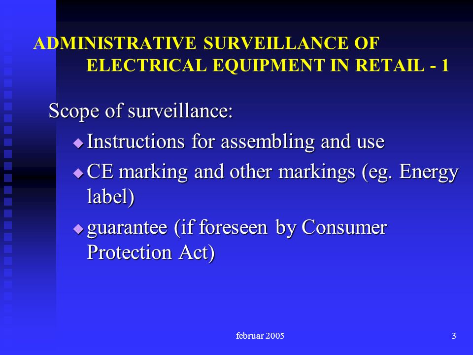 februar ADMINISTRATIVE SURVEILLANCE OF ELECTRICAL EQUIPMENT IN RETAIL - 1 Scope of surveillance: Instructions for assembling and use Instructions for assembling and use CE marking and other markings (eg.