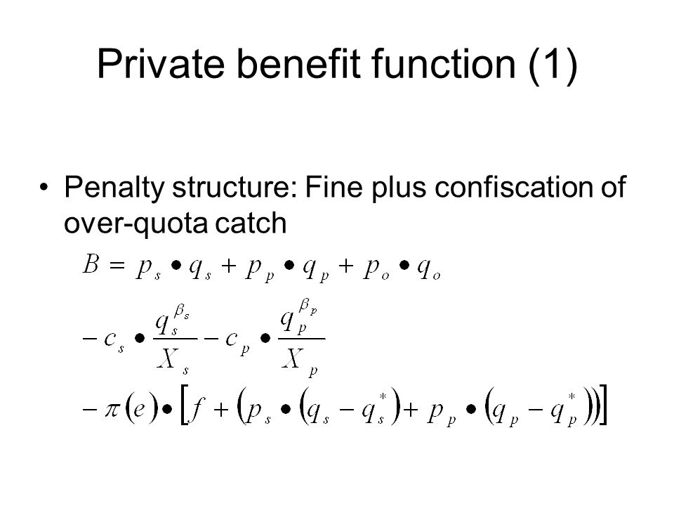 Private benefit function (1) Penalty structure: Fine plus confiscation of over-quota catch