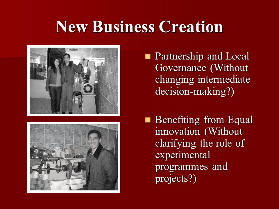 New Business Creation Partnership and Local Governance (Without changing intermediate decision-making ) Partnership and Local Governance (Without changing intermediate decision-making ) Benefiting from Equal innovation (Without clarifying the role of experimental programmes and projects ) Benefiting from Equal innovation (Without clarifying the role of experimental programmes and projects )