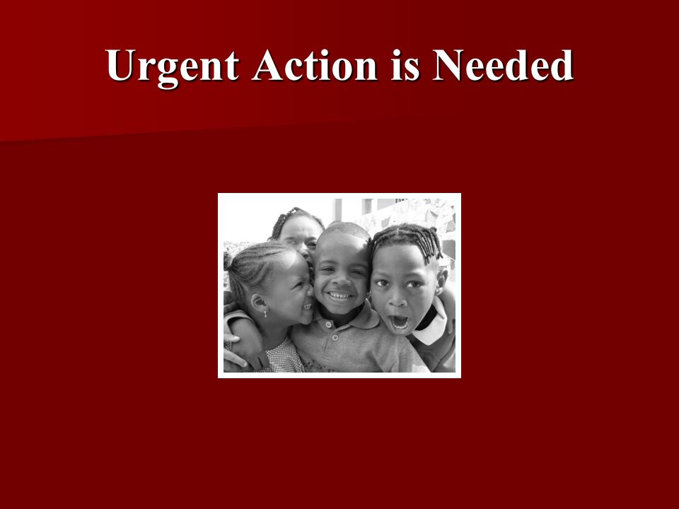 Urgent Action is Needed