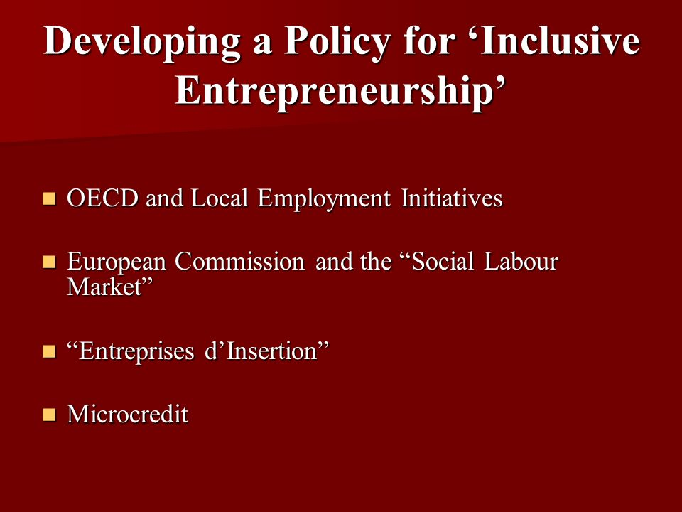 Developing a Policy for Inclusive Entrepreneurship OECD and Local Employment Initiatives OECD and Local Employment Initiatives European Commission and