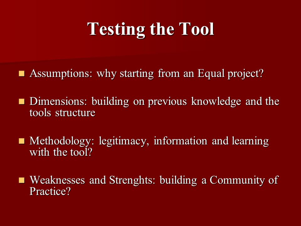 Testing the Tool Assumptions: why starting from an Equal project? Assumptions: why starting from an Equal project? Dimensions: building on previous kn