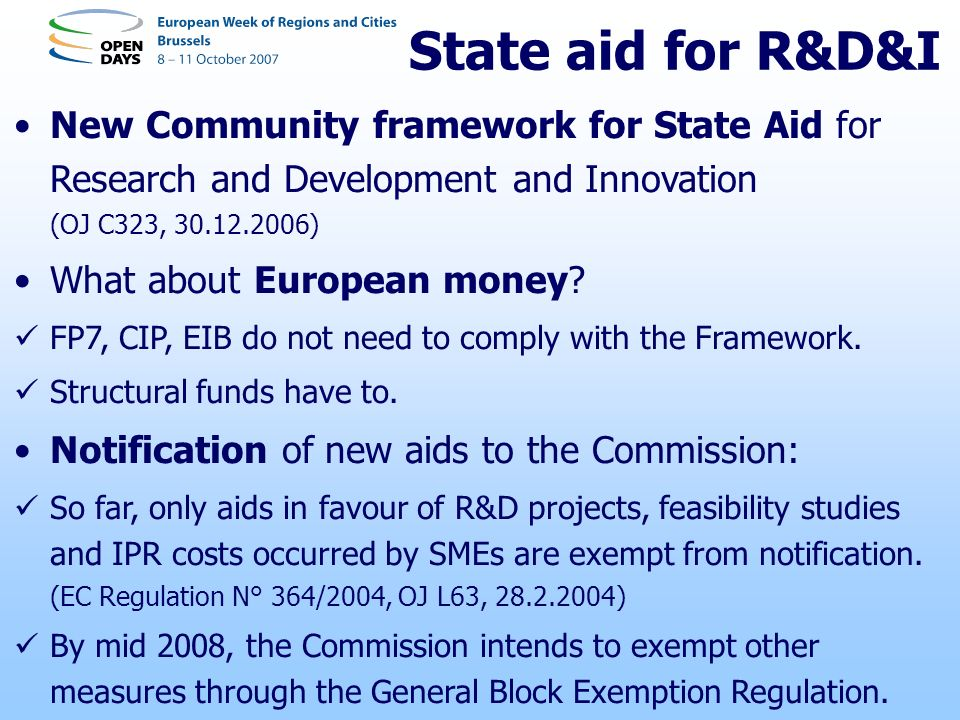 State aid for R&D&I New Community framework for State Aid for Research and Development and Innovation (OJ C323, 30.12.2006) What about European money.