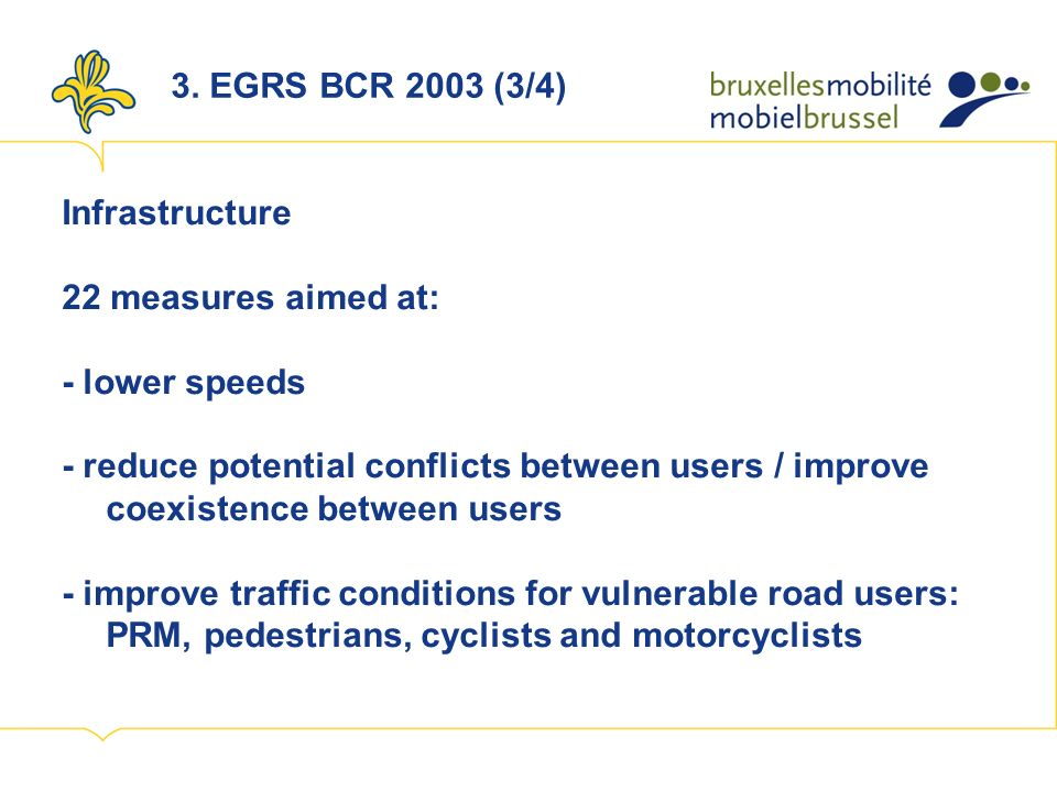 Infrastructure 22 measures aimed at: - lower speeds - reduce potential conflicts between users / improve coexistence between users - improve traffic conditions for vulnerable road users: PRM, pedestrians, cyclists and motorcyclists 3.