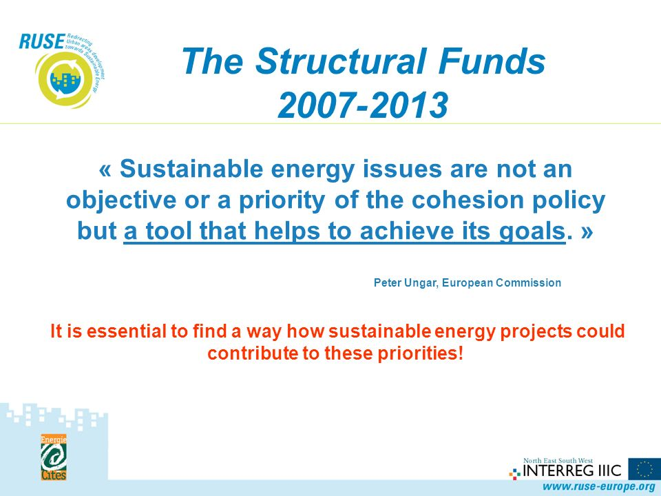 The 3 European Funds will finance: Improvement of security of supply Stimulation of energy efficiency and renewable energy sources production Clean public transport Transfer of best practice and networking Capacity building in delivery policies&programmes Support of interdepartmental coordination Development of strategies to tackle problems in urban areas Mechanisms to improve good policy&programme design