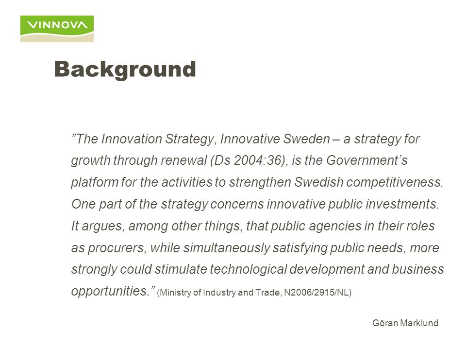 Innovation Procurement Reflections on the Development of a Swedish National Policy for Innovation Procurement Göran Marklund Head of Strategy Development
