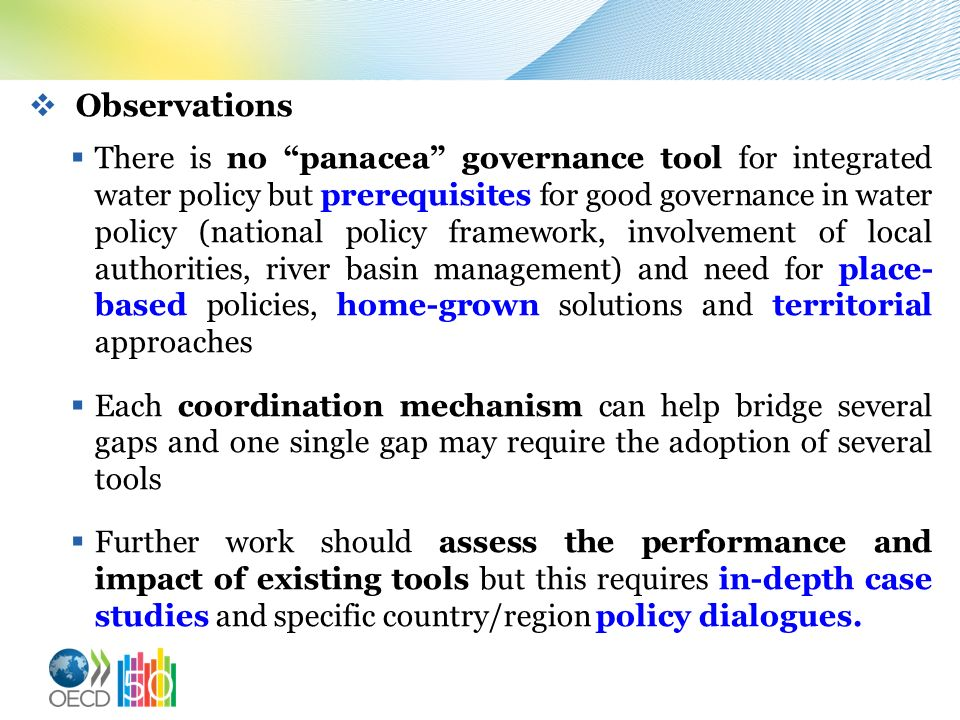 Observations There is no panacea governance tool for integrated water policy but prerequisites for good governance in water policy (national policy fr