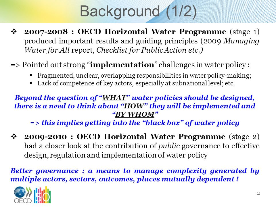 Background (1/2) 2 2007-2008 : OECD Horizontal Water Programme (stage 1) produced important results and guiding principles (2009 Managing Water for Al