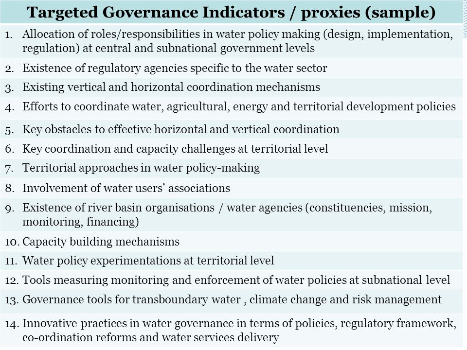 Targeted Governance Indicators / proxies (sample) 1.Allocation of roles/responsibilities in water policy making (design, implementation, regulation) a