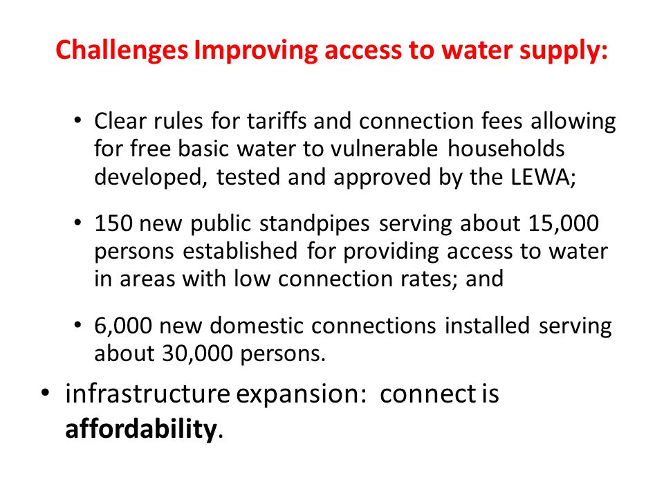 Challenges Improving access to water supply: Clear rules for tariffs and connection fees allowing for free basic water to vulnerable households develo