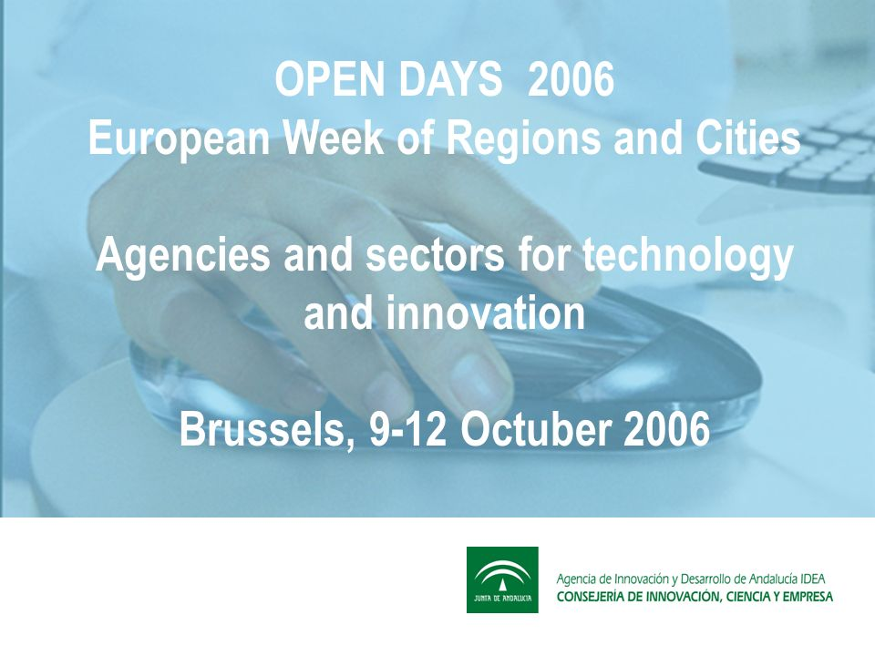 Innovation and Structural Funds, the engines of change in Andalusia Miguel Angel Serrano www.agenciaidea.es Brussels, 10th October 2006
