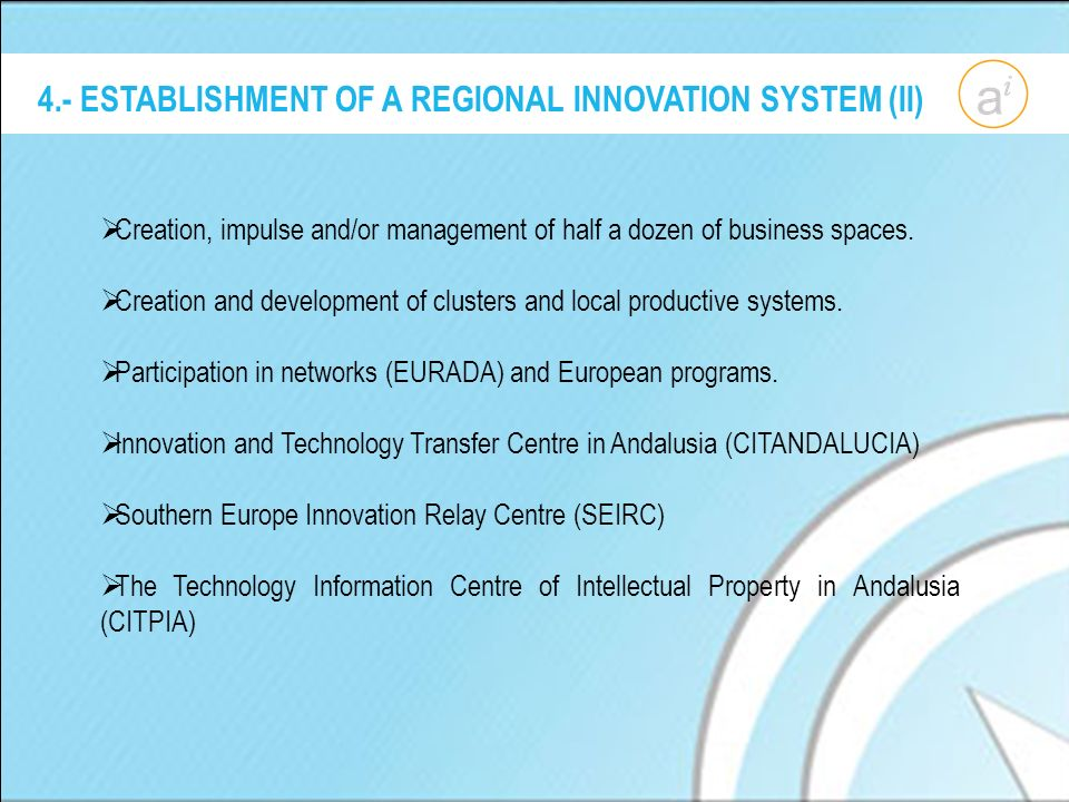 4.- ESTABLISHMENT OF A REGIONAL INNOVATION SYSTEM (II) Creation, impulse and/or management of half a dozen of business spaces.