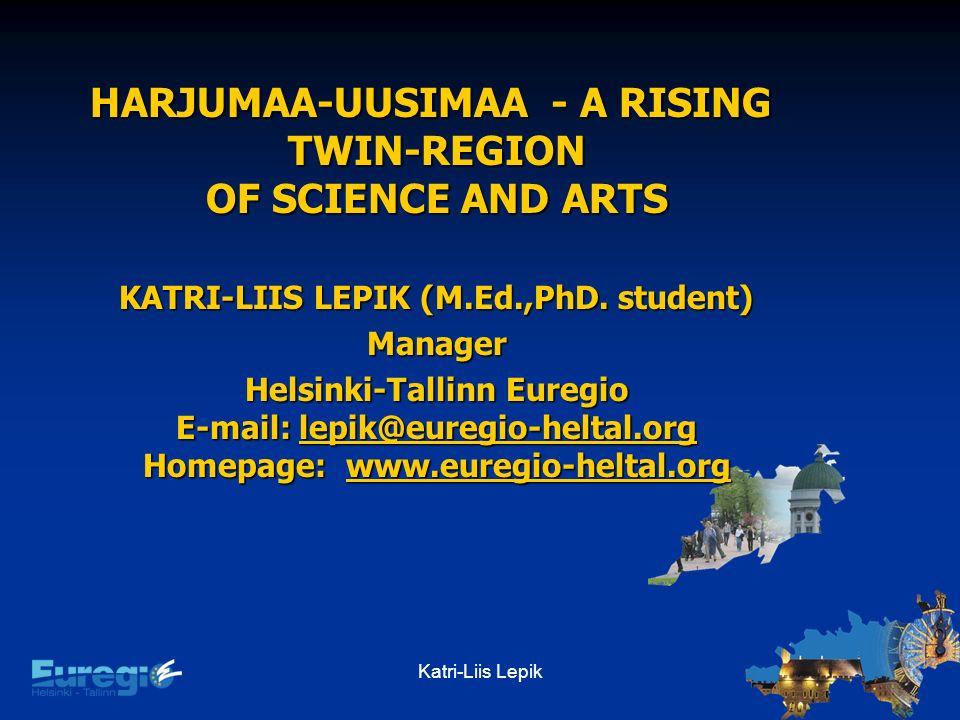 Katri-Liis Lepik HARJUMAA-UUSIMAA - A RISING TWIN-REGION OF SCIENCE AND ARTS KATRI-LIIS LEPIK (M.Ed.,PhD.