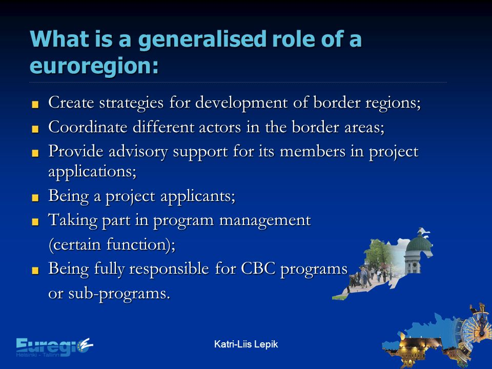 Katri-Liis Lepik Create strategies for development of border regions; Coordinate different actors in the border areas; Provide advisory support for it
