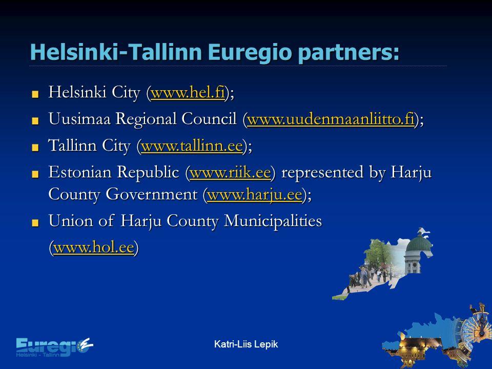 Katri-Liis Lepik Helsinki-Tallinn Euregio partners: Helsinki City (www.hel.fi); www.hel.fi Uusimaa Regional Council (www.uudenmaanliitto.fi); www.uudenmaanliitto.fi Tallinn City (www.tallinn.ee); www.tallinn.ee Estonian Republic (www.riik.ee) represented by Harju County Government (www.harju.ee); www.riik.eewww.harju.eewww.riik.eewww.harju.ee Union of Harju County Municipalities (www.hol.ee) www.hol.ee