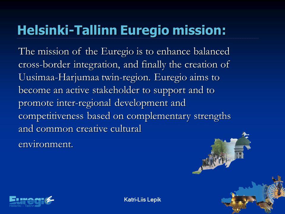 Katri-Liis Lepik Helsinki-Tallinn Euregio mission: The mission of the Euregio is to enhance balanced cross-border integration, and finally the creation of Uusimaa-Harjumaa twin-region.