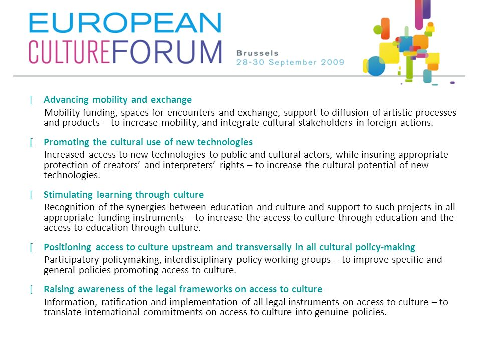 [Advancing mobility and exchange Mobility funding, spaces for encounters and exchange, support to diffusion of artistic processes and products – to increase mobility, and integrate cultural stakeholders in foreign actions.
