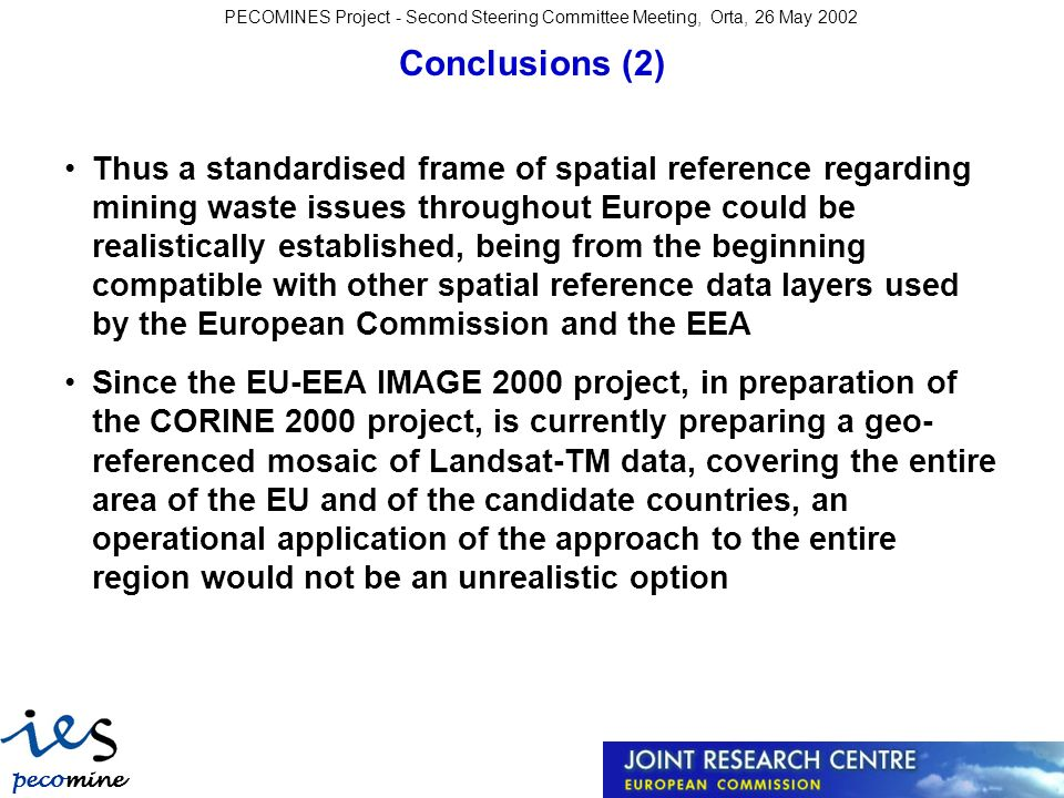 pecomine s PECOMINES Project - Second Steering Committee Meeting, Orta, 26 May 2002 Conclusions (2) Thus a standardised frame of spatial reference reg