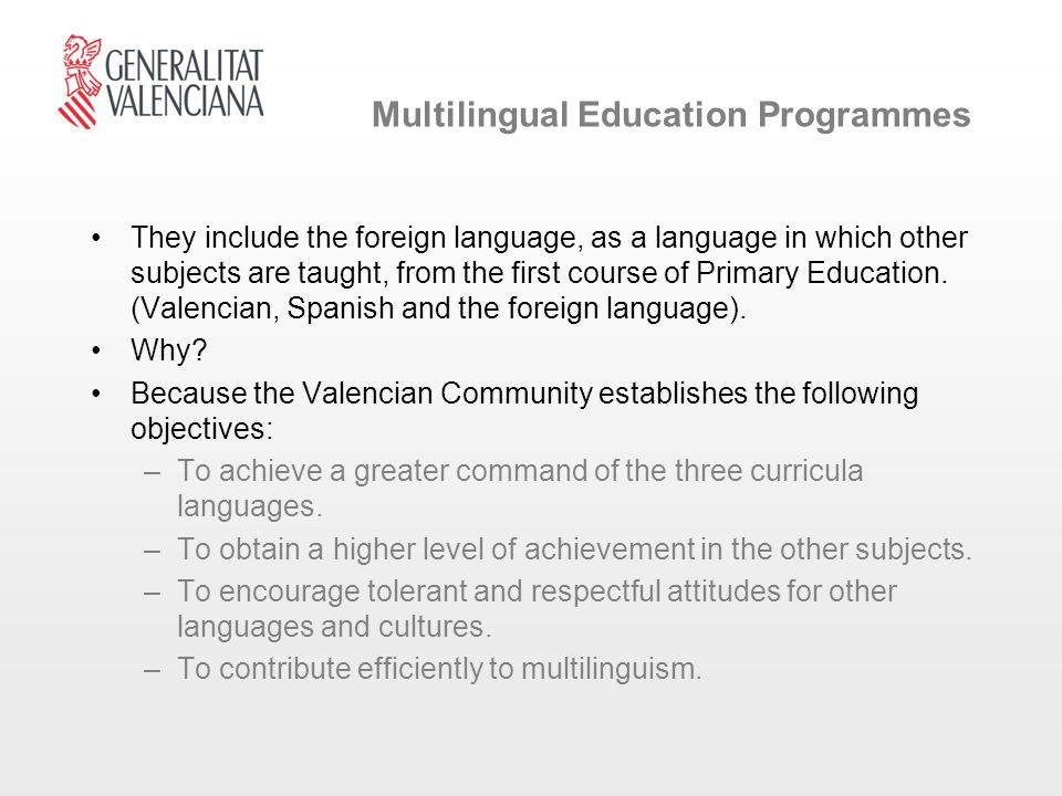 Multilingual Education Programmes They include the foreign language, as a language in which other subjects are taught, from the first course of Primar