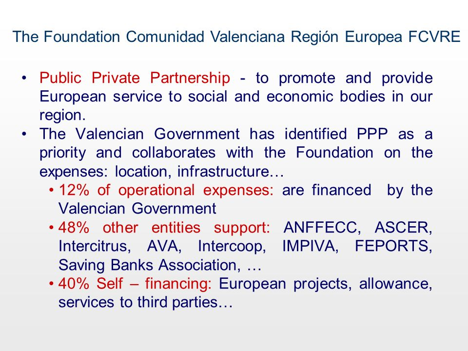 Public Private Partnership - to promote and provide European service to social and economic bodies in our region. The Valencian Government has identif
