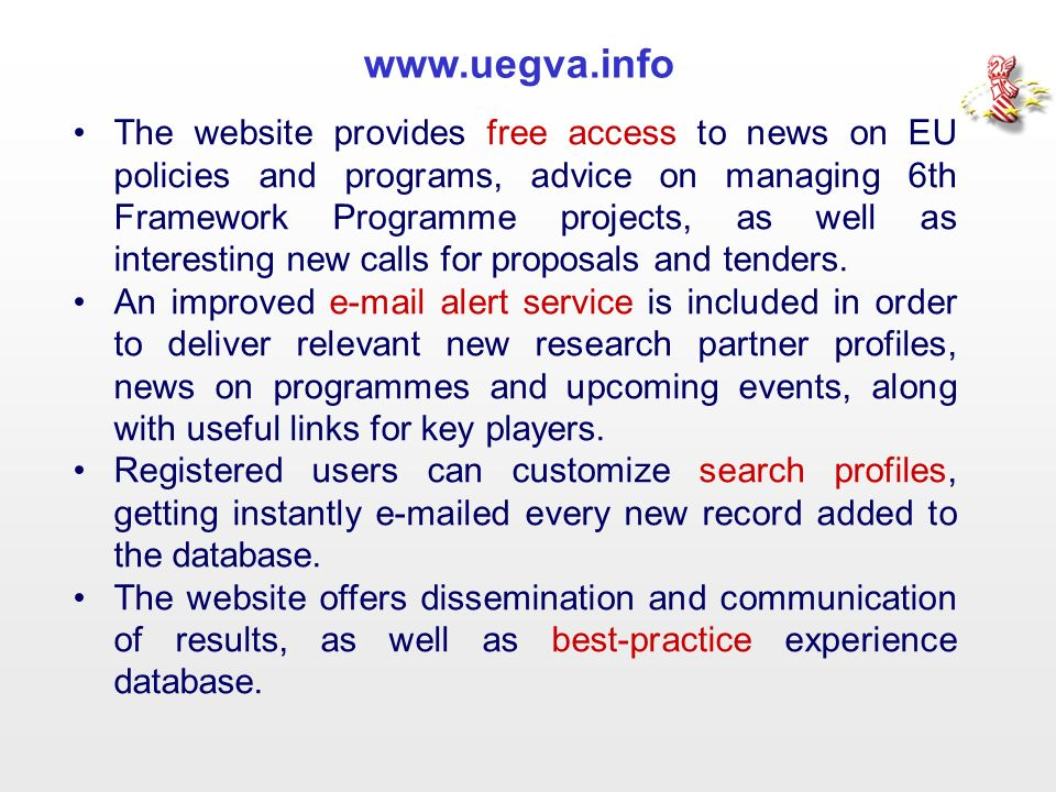 www.uegva.info The website provides free access to news on EU policies and programs, advice on managing 6th Framework Programme projects, as well as i