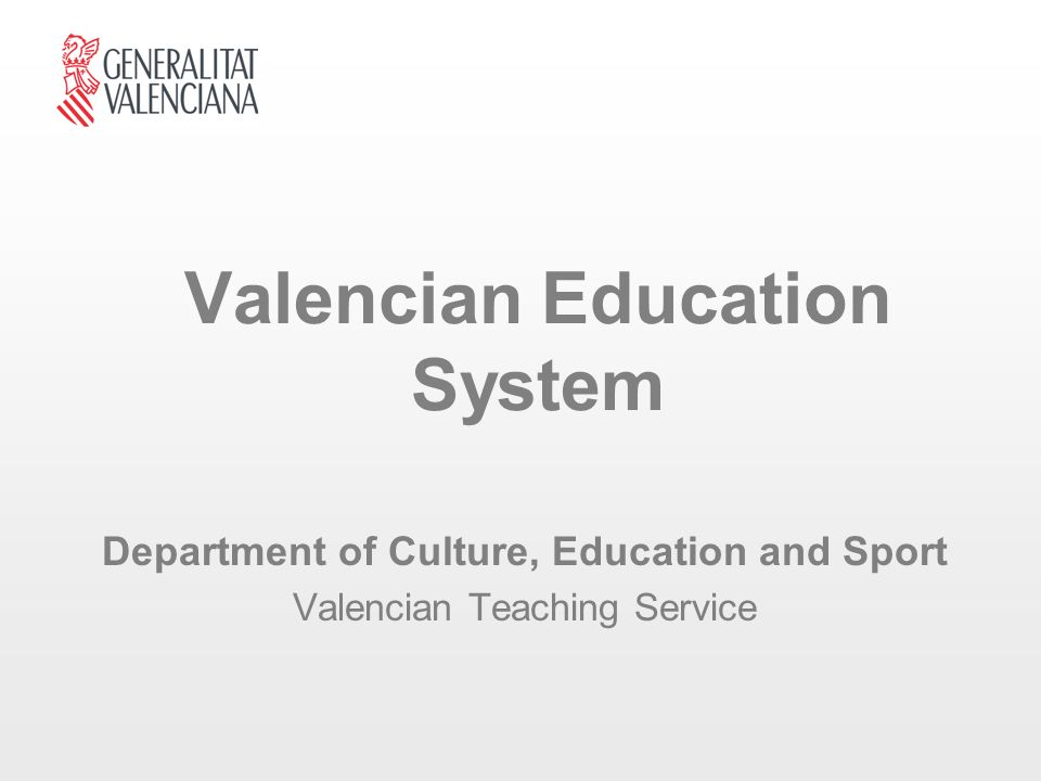 Valencian Education System Department of Culture, Education and Sport Valencian Teaching Service