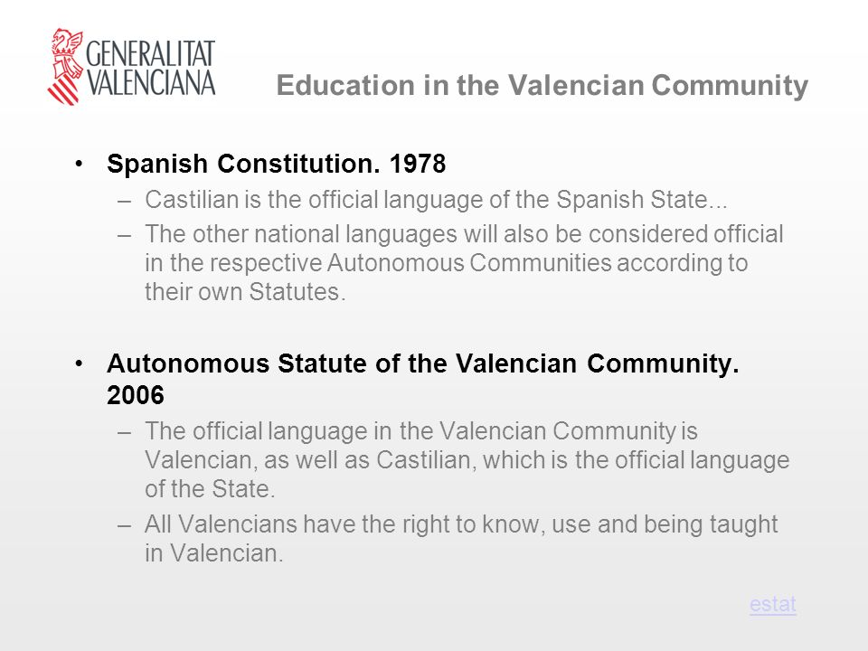 Education in the Valencian Community Spanish Constitution. 1978 –Castilian is the official language of the Spanish State... –The other national langua