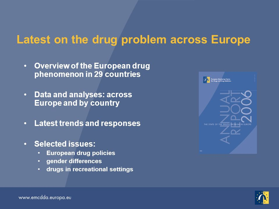 Latest on the drug problem across Europe Overview of the European drug phenomenon in 29 countries Data and analyses: across Europe and by country Late