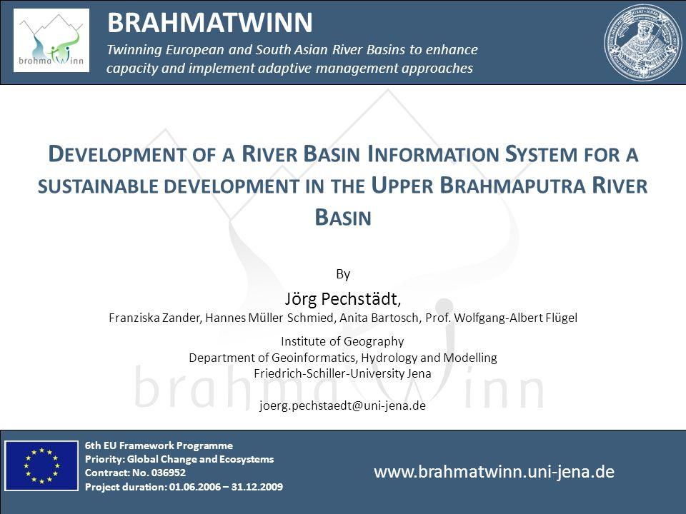 www.brahmatwinn.uni-jena.de BRAHMATWINN Upper Brahmaputra River Basin Data basis – historical information Projected data River Basin Information System Outlook Content