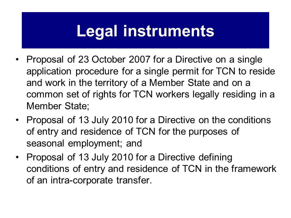 Legal instruments Proposal of 23 October 2007 for a Directive on a single application procedure for a single permit for TCN to reside and work in the