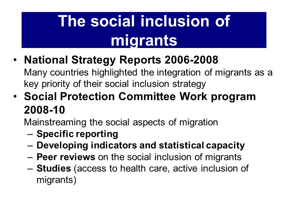 The social inclusion of migrants National Strategy Reports 2006-2008 Many countries highlighted the integration of migrants as a key priority of their