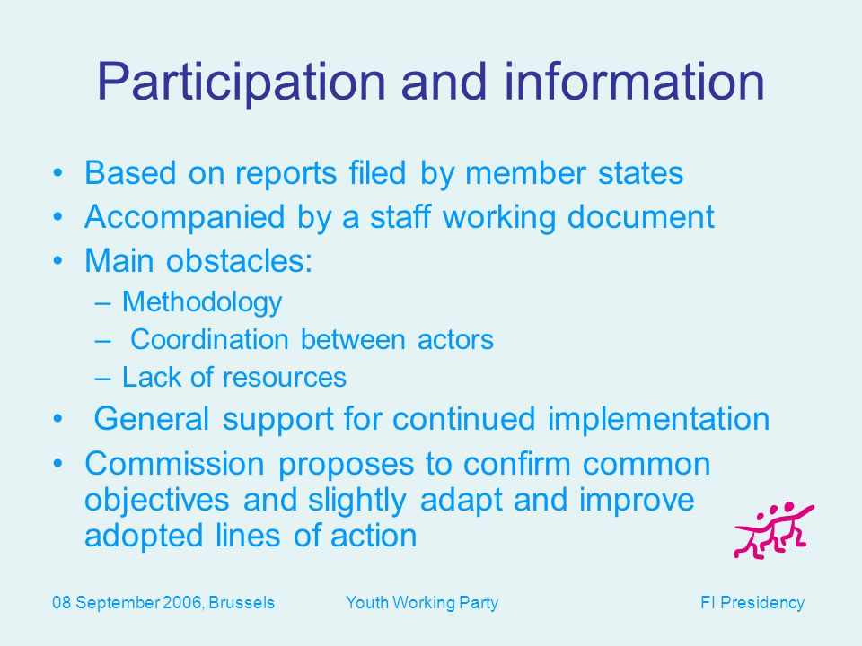 08 September 2006, Brussels Youth Working Party FI Presidency Information for young people Access to information services (coherent information strategies, information society tools) Quality of information (counselling, information charter) Participation in information (in information strategies, involve youth organisations)