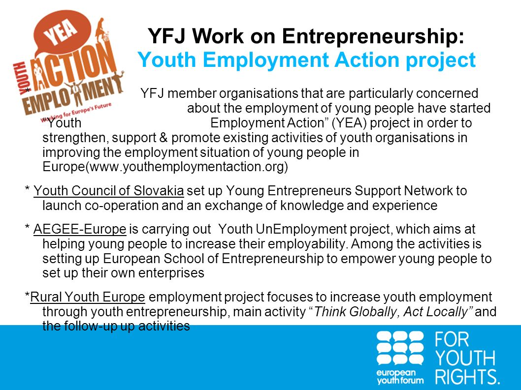 YFJ Work on Entrepreneurship: Youth Employment Action project * YFJ member organisations that are particularly concerned about the employment of young