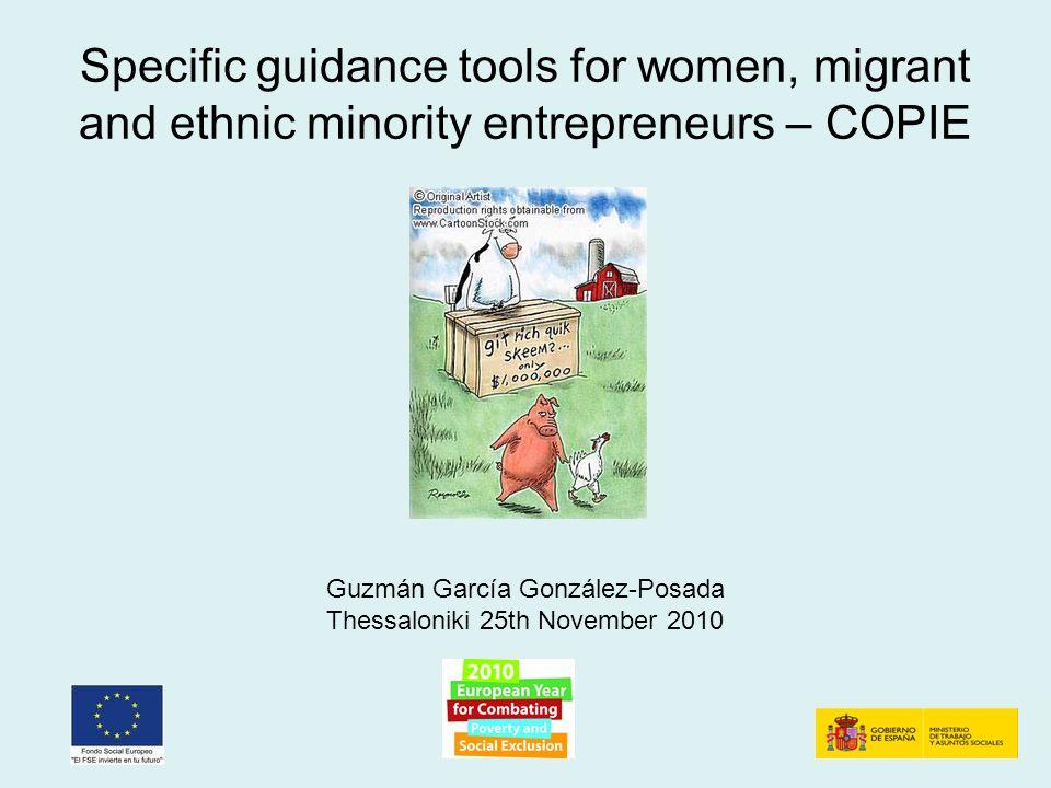 Specific guidance tools for women, migrant and ethnic minority entrepreneurs – COPIE Guzmán García González-Posada Thessaloniki 25th November 2010