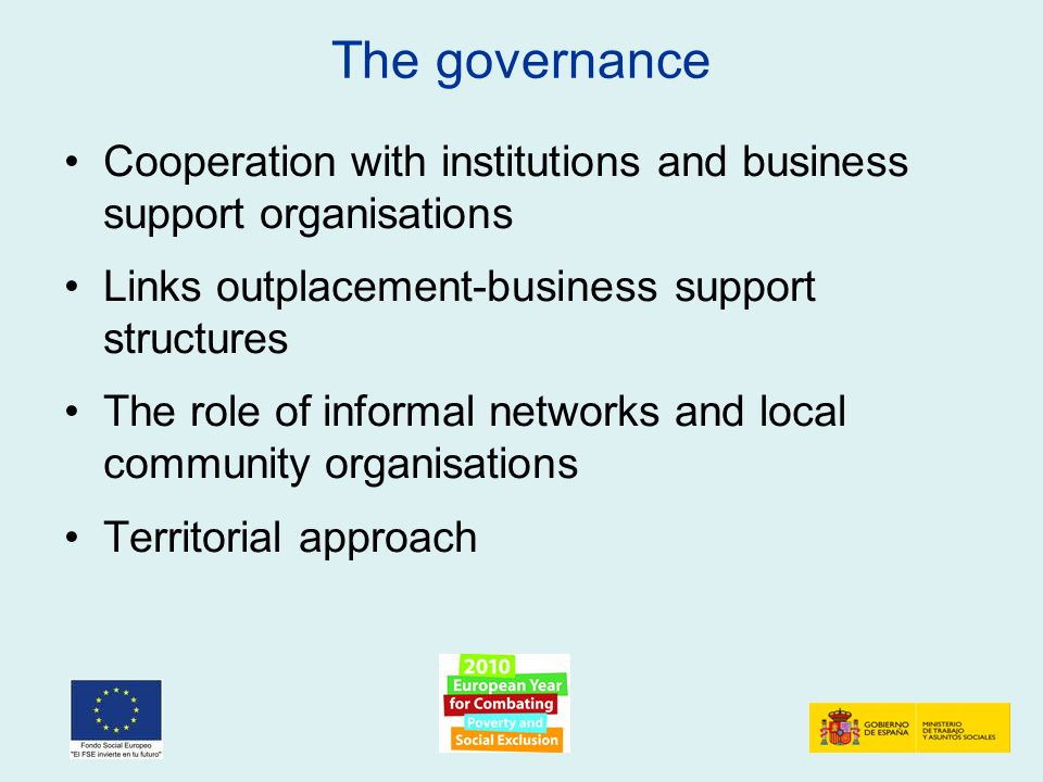The governance Cooperation with institutions and business support organisations Links outplacement-business support structures The role of informal networks and local community organisations Territorial approach