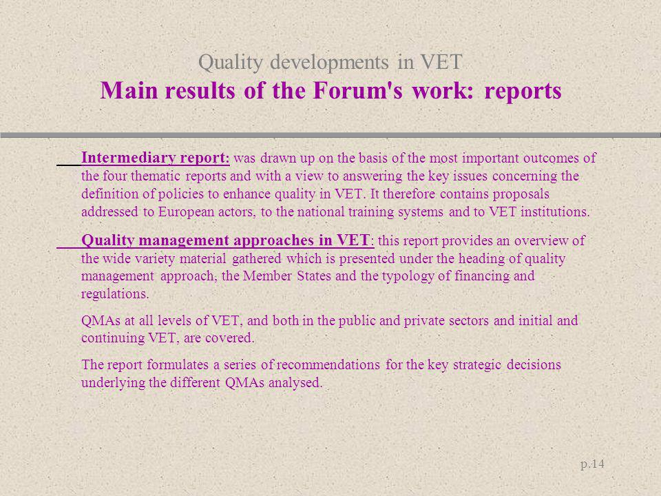 p.14 Quality developments in VET Main results of the Forum's work: reports Intermediary report : was drawn up on the basis of the most important outco