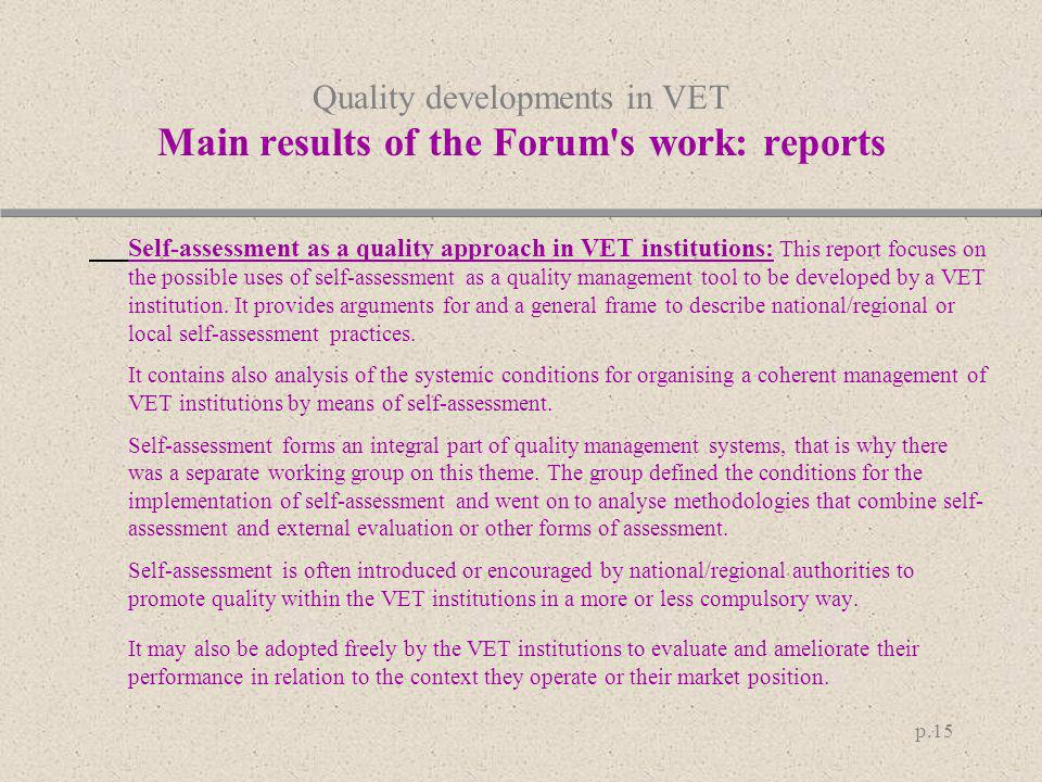 p.15 Quality developments in VET Main results of the Forum's work: reports Self-assessment as a quality approach in VET institutions: This report focu
