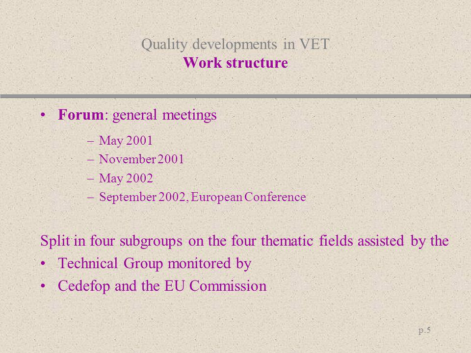 p.5 Quality developments in VET Work structure Forum: general meetings –May 2001 –November 2001 –May 2002 –September 2002, European Conference Split i