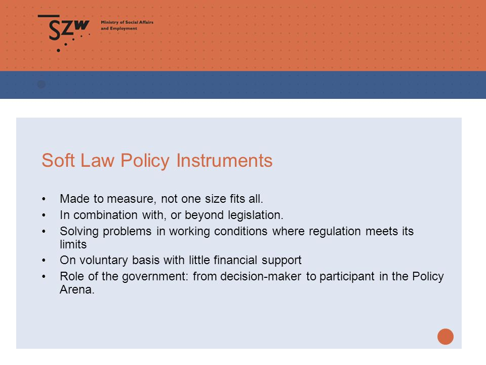 Soft Law Policy Instruments Made to measure, not one size fits all. In combination with, or beyond legislation. Solving problems in working conditions