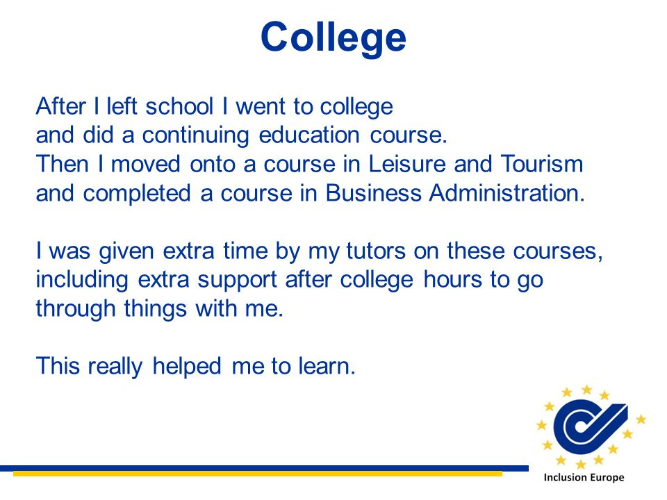 College After I left school I went to college and did a continuing education course.