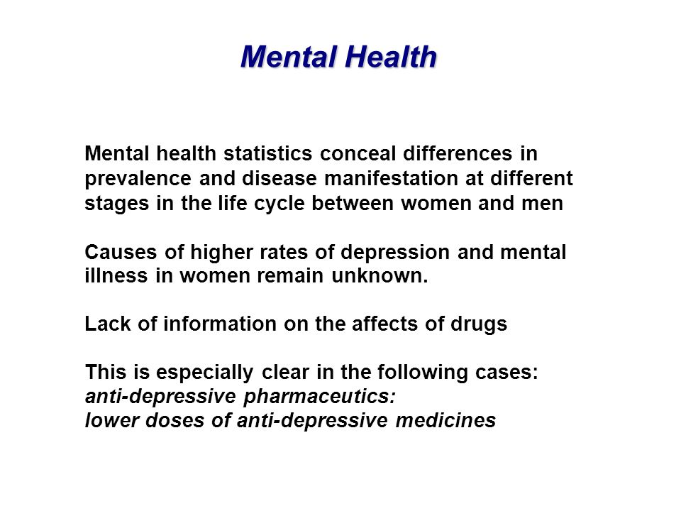 Mental health statistics conceal differences in prevalence and disease manifestation at different stages in the life cycle between women and men Cause