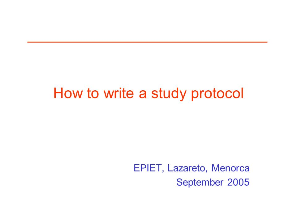 How to write a study protocol EPIET, Lazareto, Menorca September 2005