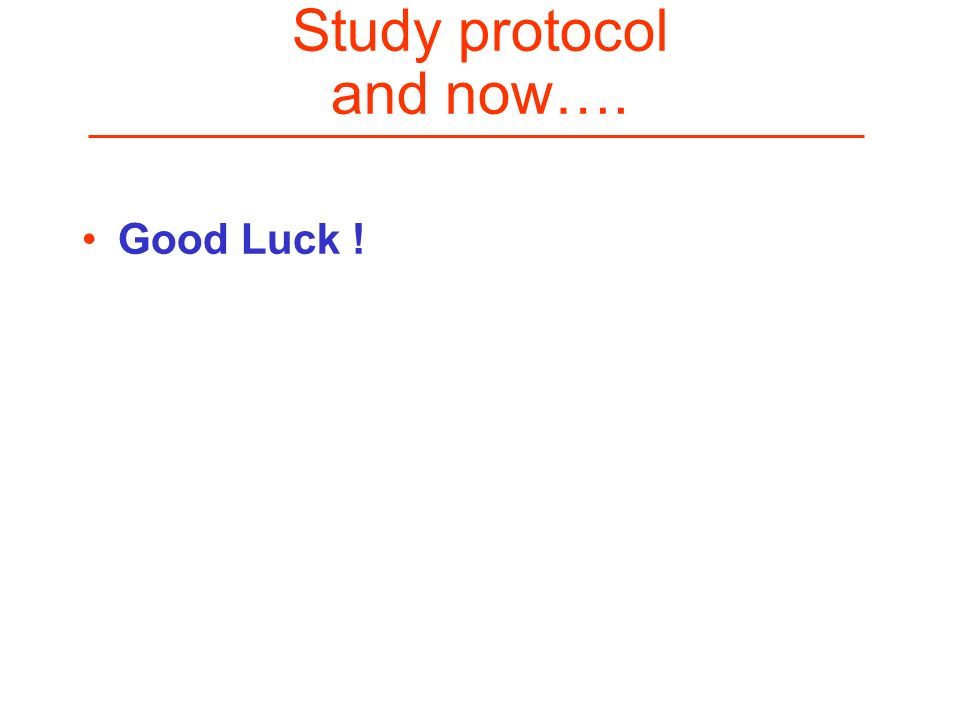 Study protocol and now…. Good Luck !